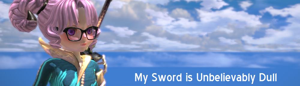 My Sword Is Unbelievably Dull
